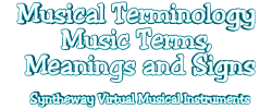 Musical Terminology. Glossary Of Music Terms, Meanings and Signs - Syntheway Virtual Musical Instruments